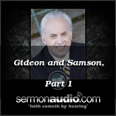 Gideon and Samson, Part 1