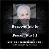 Responding to Power, Part 1