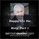 Happy Are the Holy, Part 1