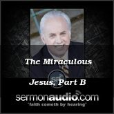 The Miraculous Jesus, Part B