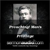 Preaching! Man's Privilege