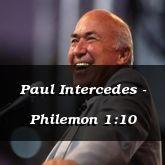 Paul Intercedes - Philemon 1:10