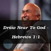 Draw Near To God - Hebrews 1:1