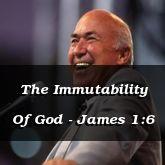 The Immutability Of God - James 1:6