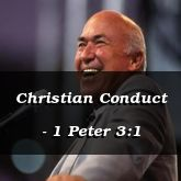 Christian Conduct - 1 Peter 3:1