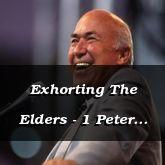 Exhorting The Elders - 1 Peter 4:15