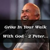 Grow In Your Walk With God - 2 Peter 1:12