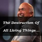 The Destruction Of All Living Things - Genesis 7:17