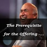 The Prerequisite for the Offering - Exodus 35:1 - 3/20/12
