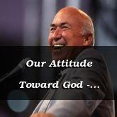 Our Attitude Toward God - Ecclesiastes 4:4 - C3235C