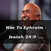 Woe To Ephraim - Isaiah 28:9 - C3254C