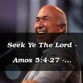 Seek Ye The Lord - Amos 5:4-27 - C2164C