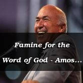 Famine for the Word of God - Amos 8:7-9:15 - C2165D