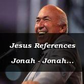 Jesus References Jonah - Jonah 2:1-3:8 - C2166E
