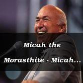 Micah the Morasthite - Micah 1:1-3:5 - C2167A