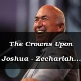 The Crowns Upon Joshua - Zechariah 6:14-8:13 - C2172B