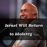 Israel Will Return to Idolatry - Zechariah 13:1-14:5 - C2174A