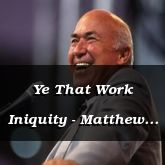 Ye That Work Iniquity - Matthew 7:23-29 - C2504E