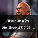 Hear Ye Him - Matthew 17:5-21 - C2511B