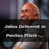 Jesus Delivered to Pontius Pilate - Matthew 27::1-22 - C2516A