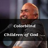 Colorblind Children of God - Mark 4:33-5:29 - C2519C