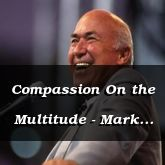 Compassion On the Multitude - Mark 8:1-26 - C2521A