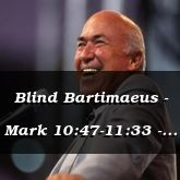 Blind Bartimaeus - Mark 10:47-11:33 - C2522C
