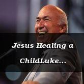 Jesus Healing a ChildLuke 9:37-10:19