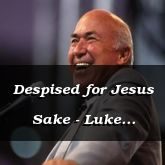 Despised for Jesus Sake - Luke 10:16-42 - C2532D