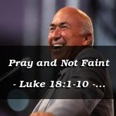Pray and Not Faint - Luke 18:1-10 - C2537A