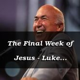 The Final Week of Jesus - Luke 20:1-22 - C2539A