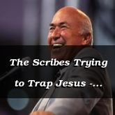 The Scribes Trying to Trap Jesus - Luke 20:19-47 - C2539B