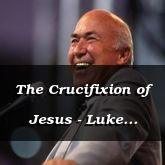The Crucifixion of Jesus - Luke 23:34-24:16 - C2541B