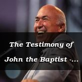 The Testimony of John the Baptist - John 1:34-2:25 - C2542D -
