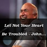 Let Not Your Heart Be Troubled - John 14:1-14 - C2549C