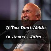 If You Dont Abide in Jesus - John 15:6-16 - C2550B