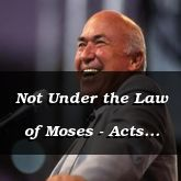 Not Under the Law of Moses - Acts 15:27-41 - C2561D