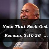 None That Seek God - Romans 3:10-26 - C2571B