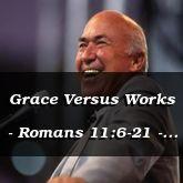 Grace Versus Works - Romans 11:6-21 - C2576B