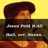 Jesus Paid It All - Hall, arr. Susan Hawthorne [Hymn]
