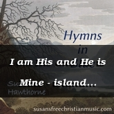I am His and He is Mine - island version
