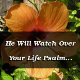 He Will Watch Over Your Life Psalm 121
