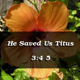 He Saved Us Titus 3:4 5
