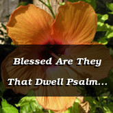 Blessed Are They That Dwell Psalm 84.4