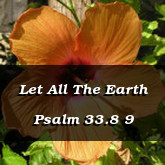 Let All The Earth Psalm 33.8 9