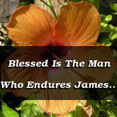 Blessed Is The Man Who Endures James 1.12