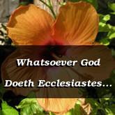 Whatsoever God Doeth Ecclesiastes 3.14