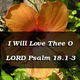 I Will Love Thee O LORD Psalm 18.1-3