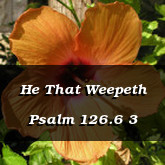He That Weepeth Psalm 126.6 3