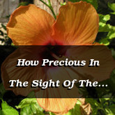 How Precious In The Sight Of The Lord Psalm 116.15